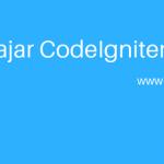 Belajar Codeigniter : Panduan Tutorial Lengkap Dari Dasar
