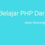Belajar PHP : Panduan Tutorial Lengkap Dari Dasar