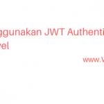 Tutorial Menggunakan Autentikasi JWT Pada Laravel